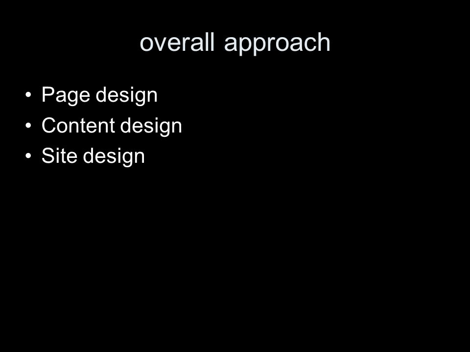 overall approach Page design Content design Site design