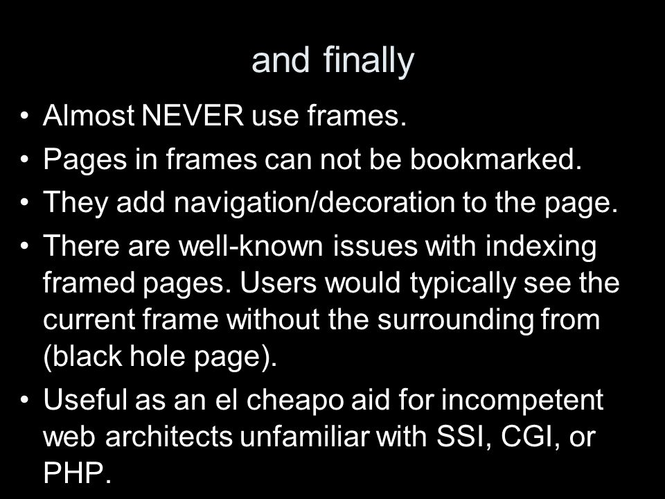 and finally Almost NEVER use frames. Pages in frames can not be bookmarked.