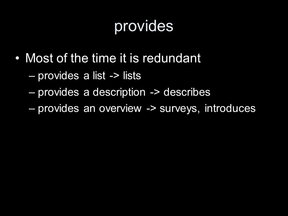 provides Most of the time it is redundant –provides a list -> lists –provides a description -> describes –provides an overview -> surveys, introduces