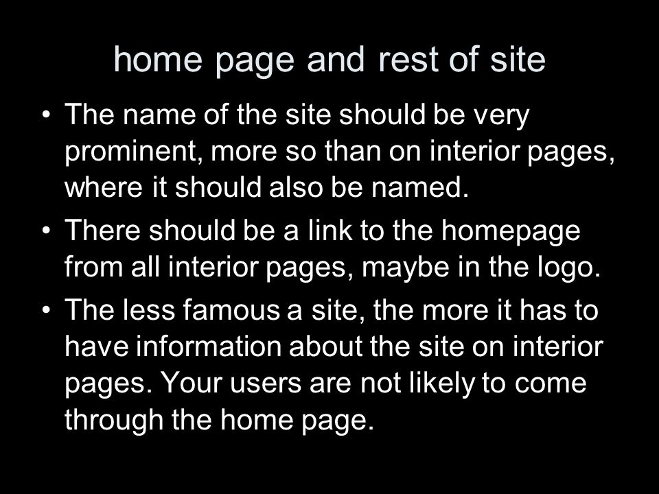 home page and rest of site The name of the site should be very prominent, more so than on interior pages, where it should also be named.