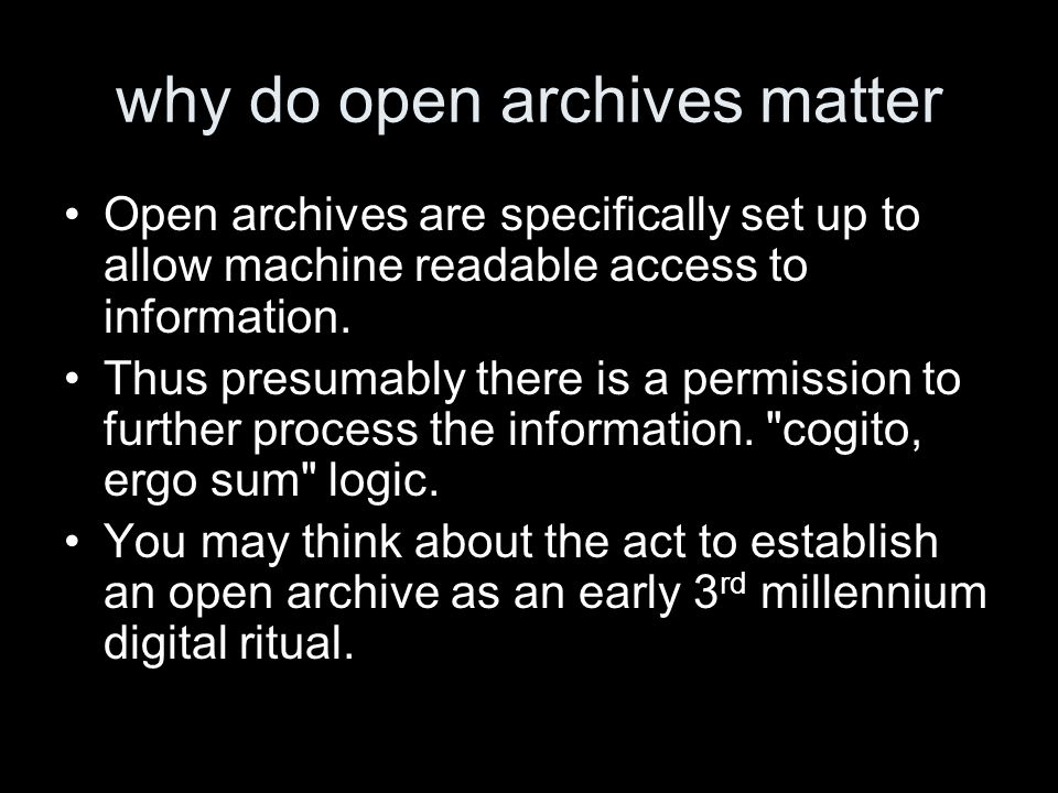 why do open archives matter Open archives are specifically set up to allow machine readable access to information.