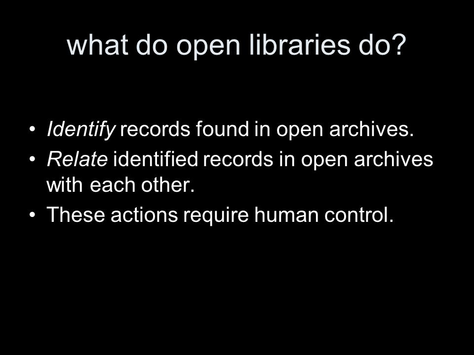 what do open libraries do. Identify records found in open archives.