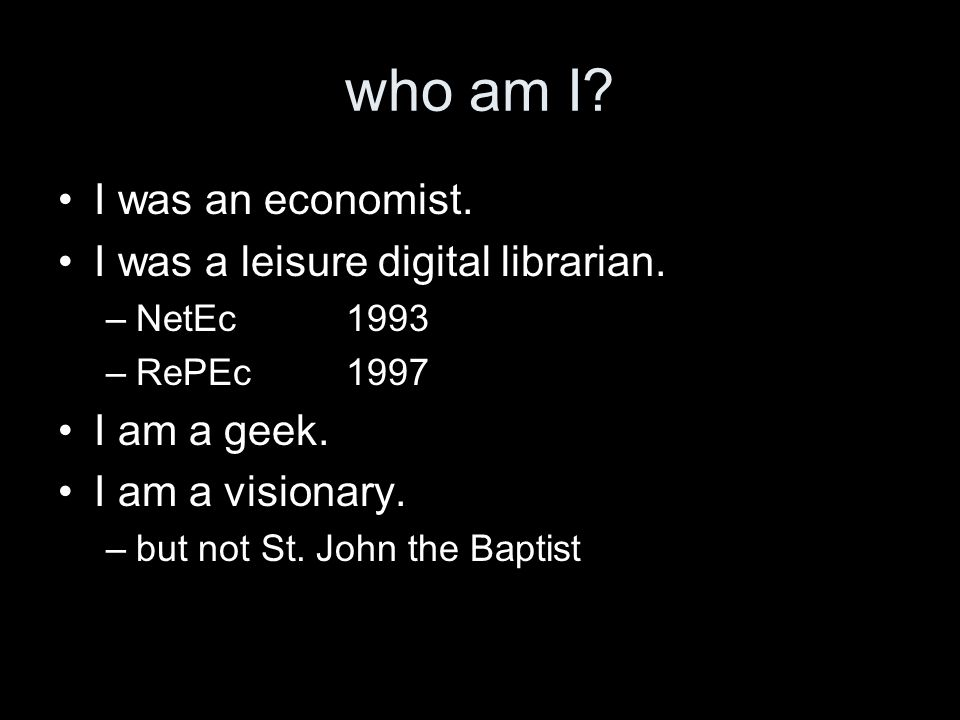who am I. I was an economist. I was a leisure digital librarian.