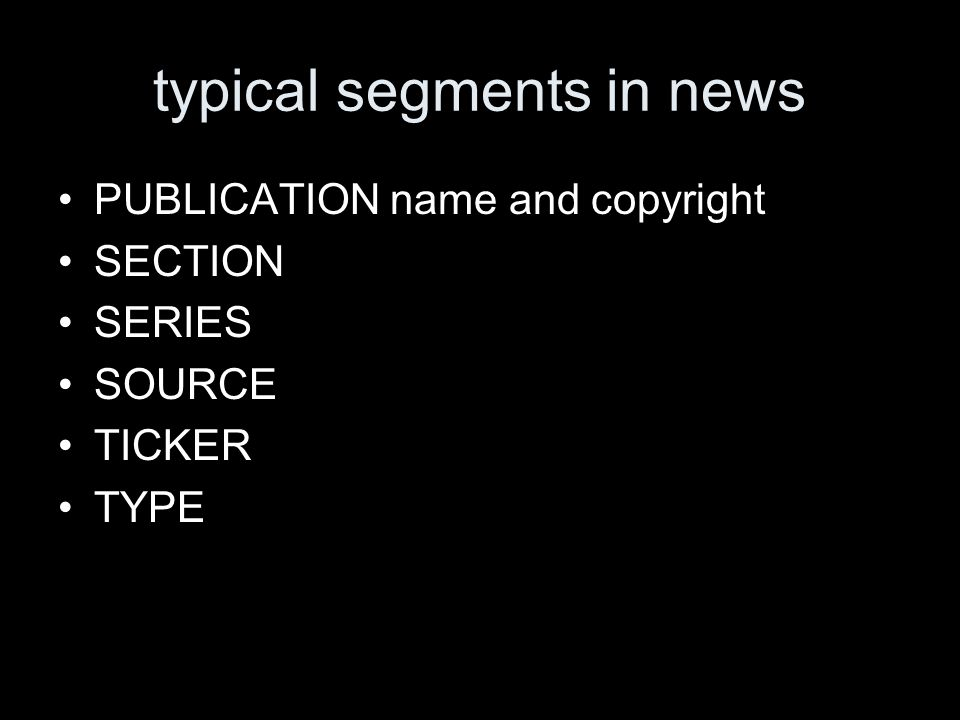 typical segments in news PUBLICATION name and copyright SECTION SERIES SOURCE TICKER TYPE
