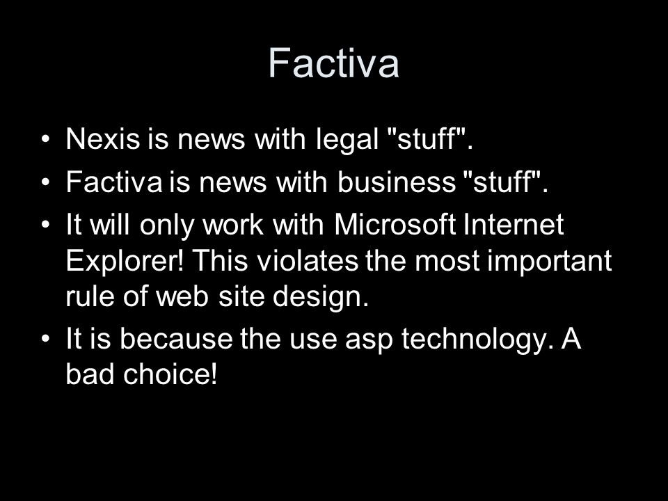 Factiva Nexis is news with legal stuff . Factiva is news with business stuff .