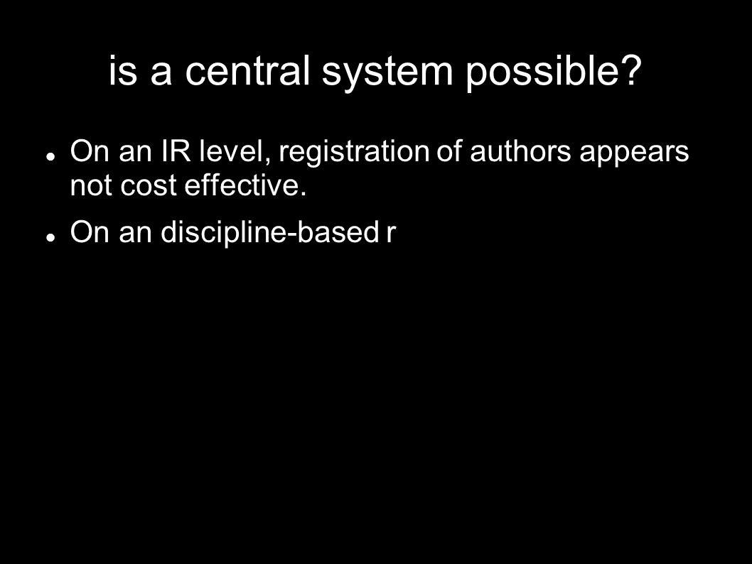 is a central system possible. On an IR level, registration of authors appears not cost effective.
