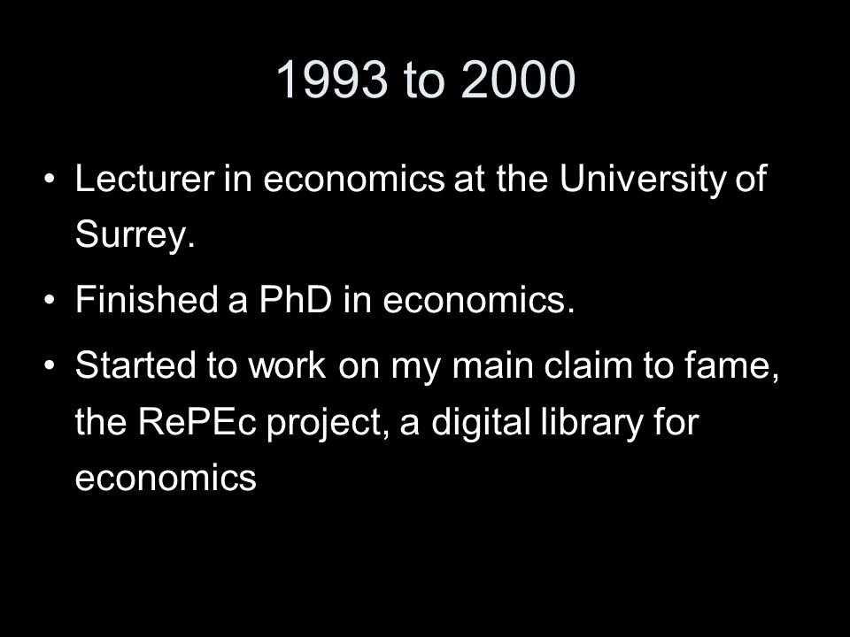 1993 to 2000 Lecturer in economics at the University of Surrey.