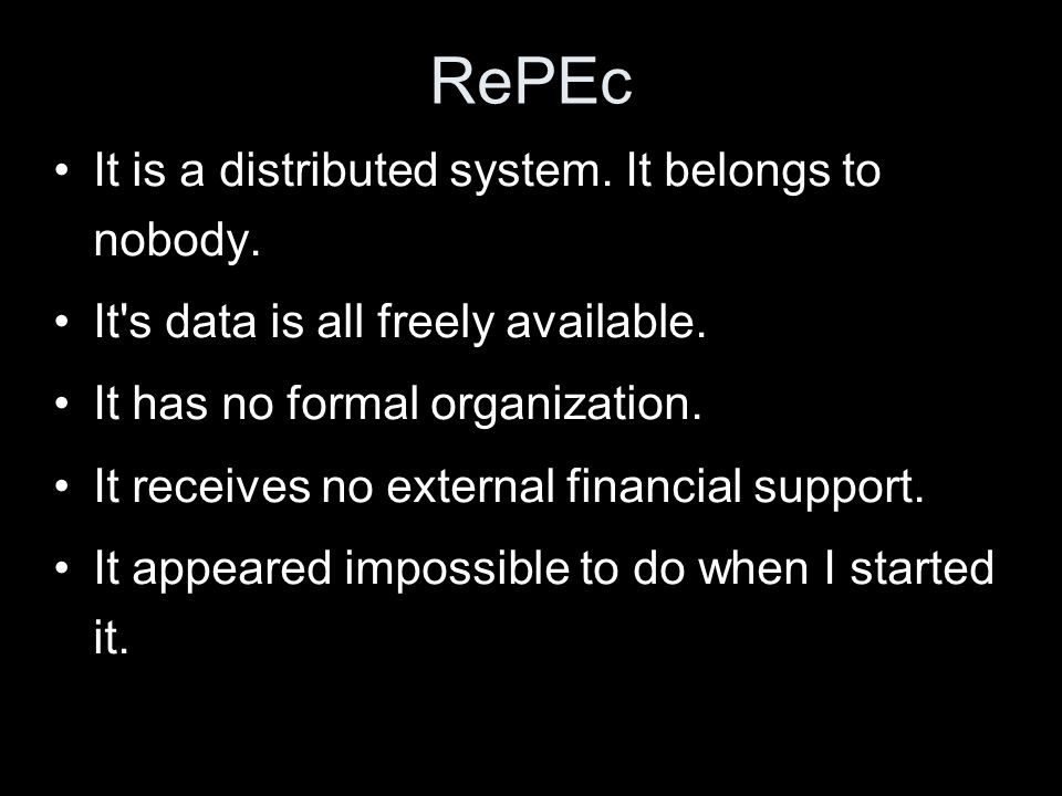 RePEc It is a distributed system. It belongs to nobody.