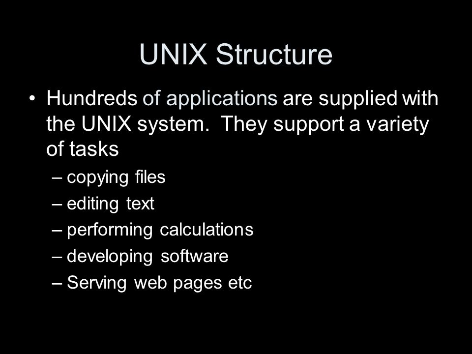 UNIX Structure Hundreds of applications are supplied with the UNIX system.
