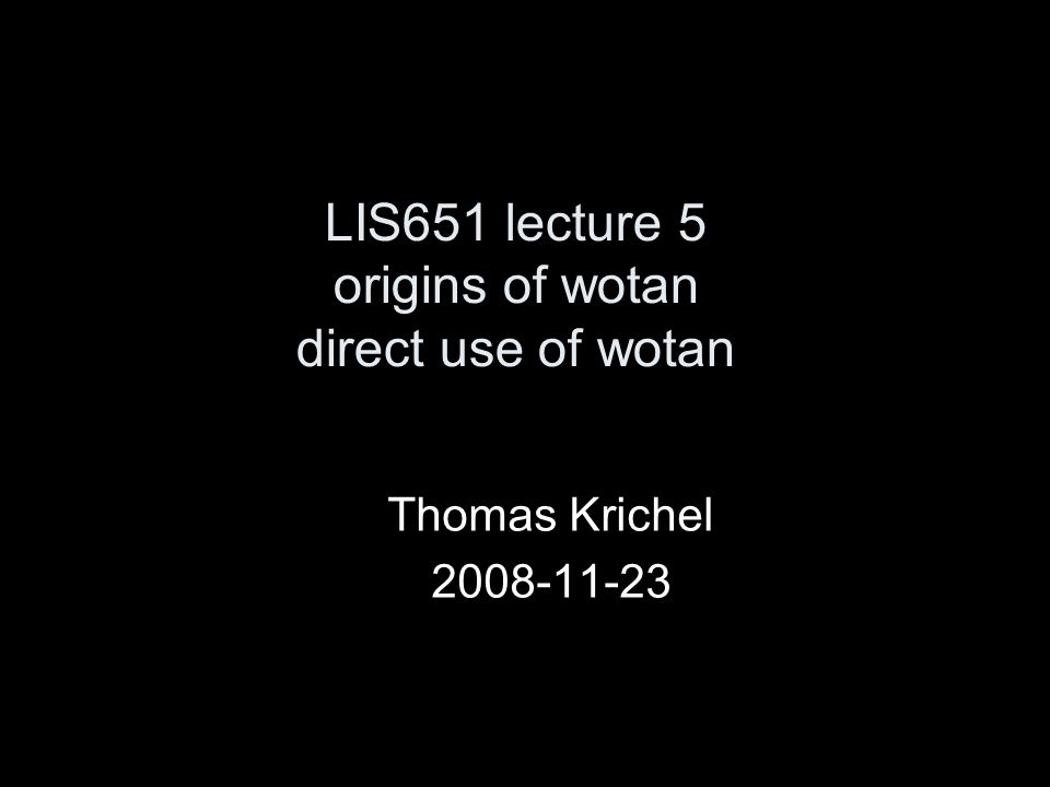 LIS651 lecture 5 origins of wotan direct use of wotan Thomas Krichel 2008-11-23