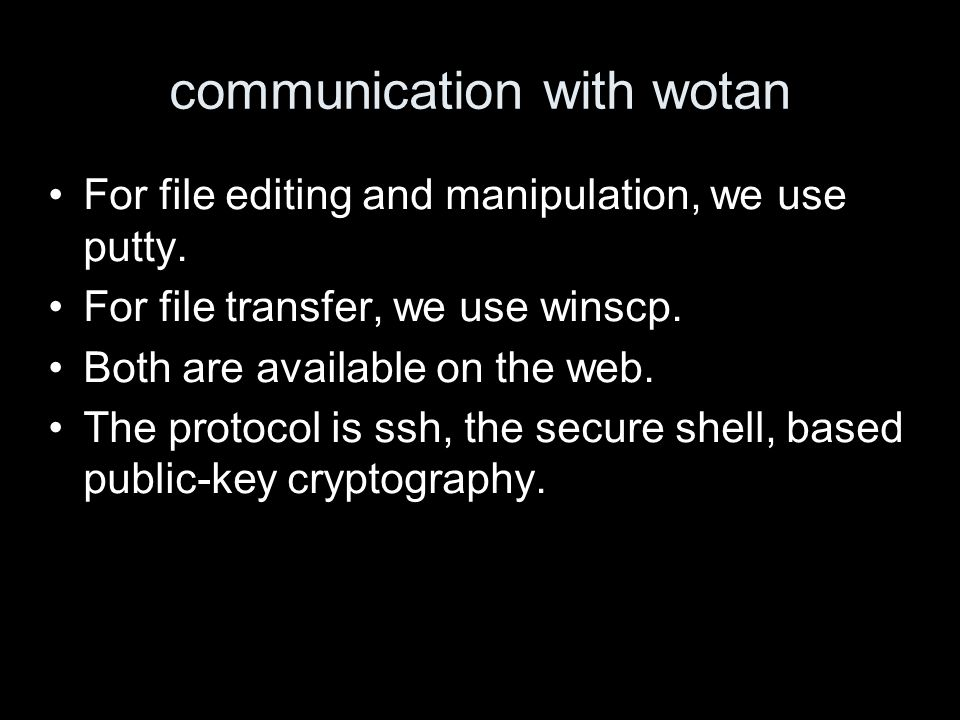 communication with wotan For file editing and manipulation, we use putty.