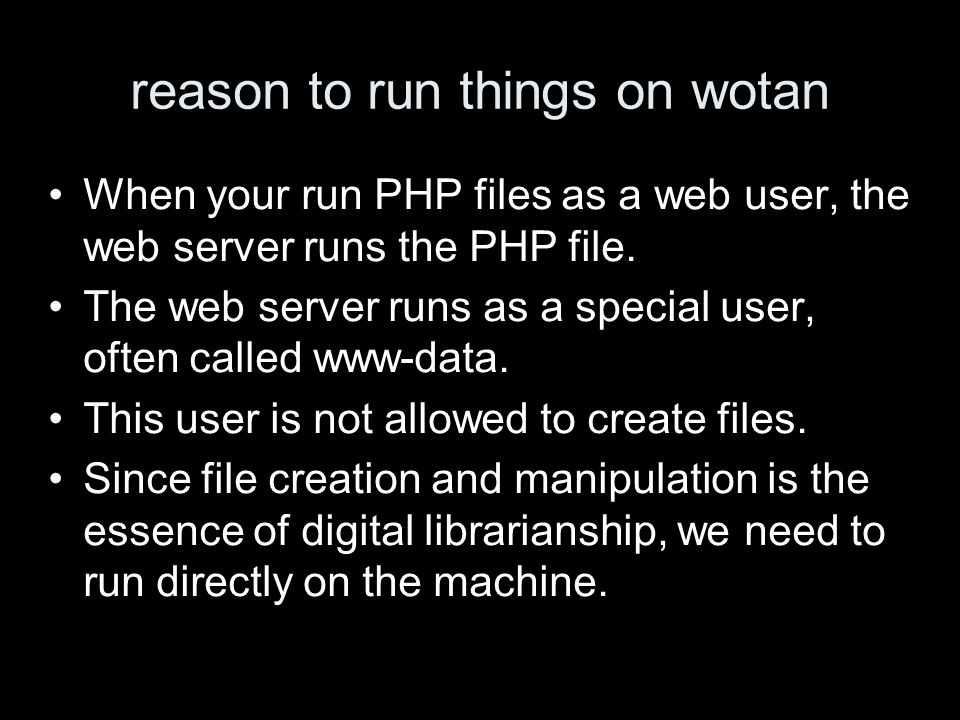 reason to run things on wotan When your run PHP files as a web user, the web server runs the PHP file.