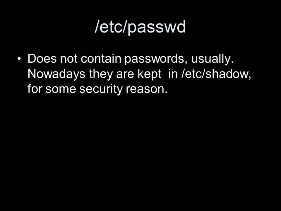/etc/passwd Does not contain passwords, usually.