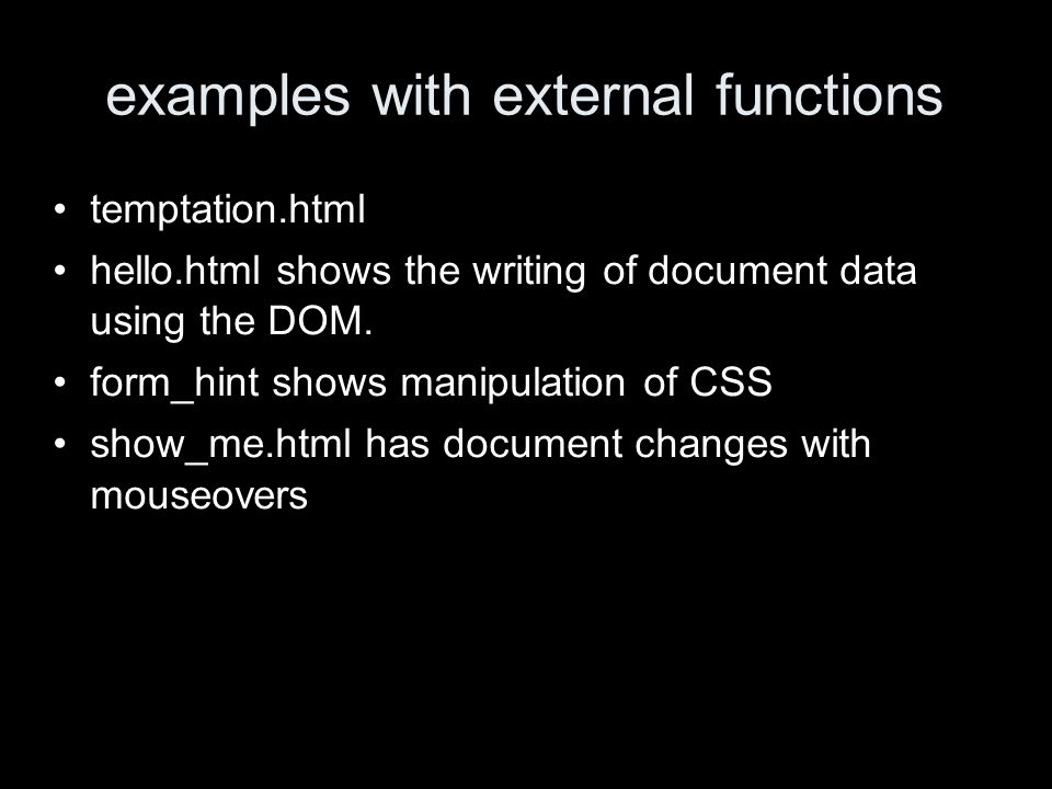 examples with external functions temptation.html hello.html shows the writing of document data using the DOM.