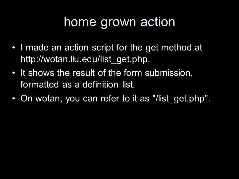 home grown action I made an action script for the get method at http://wotan.liu.edu/list_get.php.