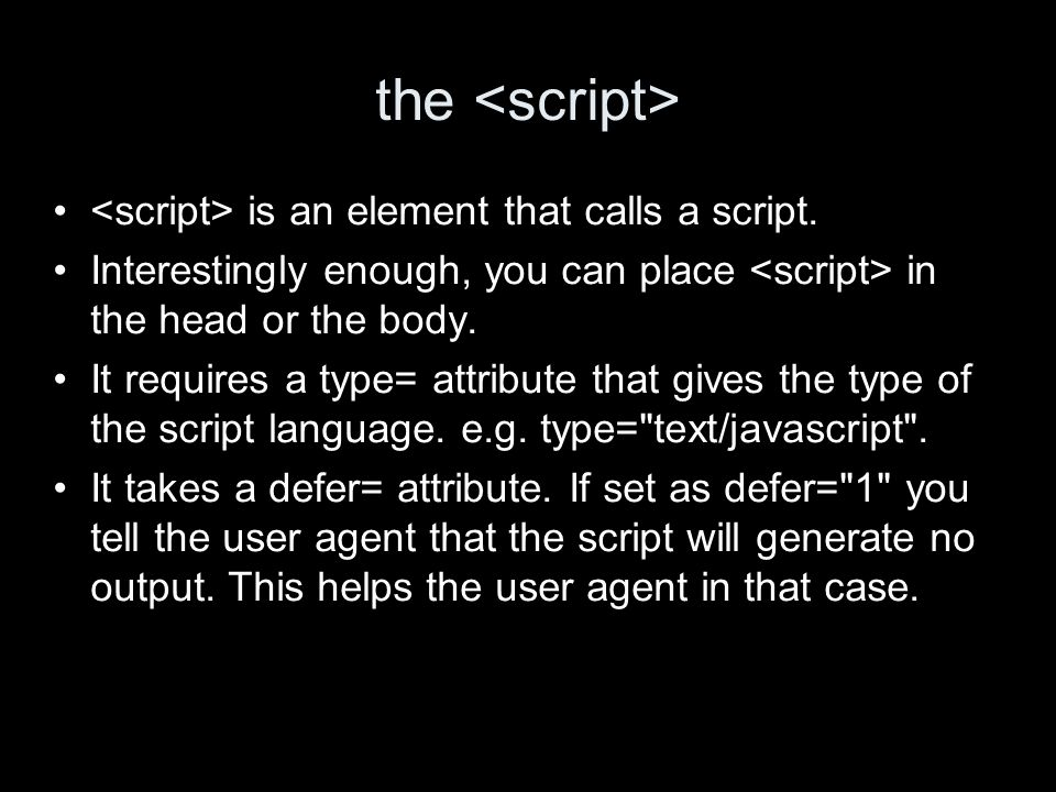 the is an element that calls a script. Interestingly enough, you can place in the head or the body.
