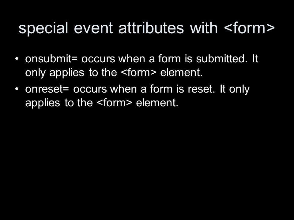 special event attributes with onsubmit= occurs when a form is submitted.