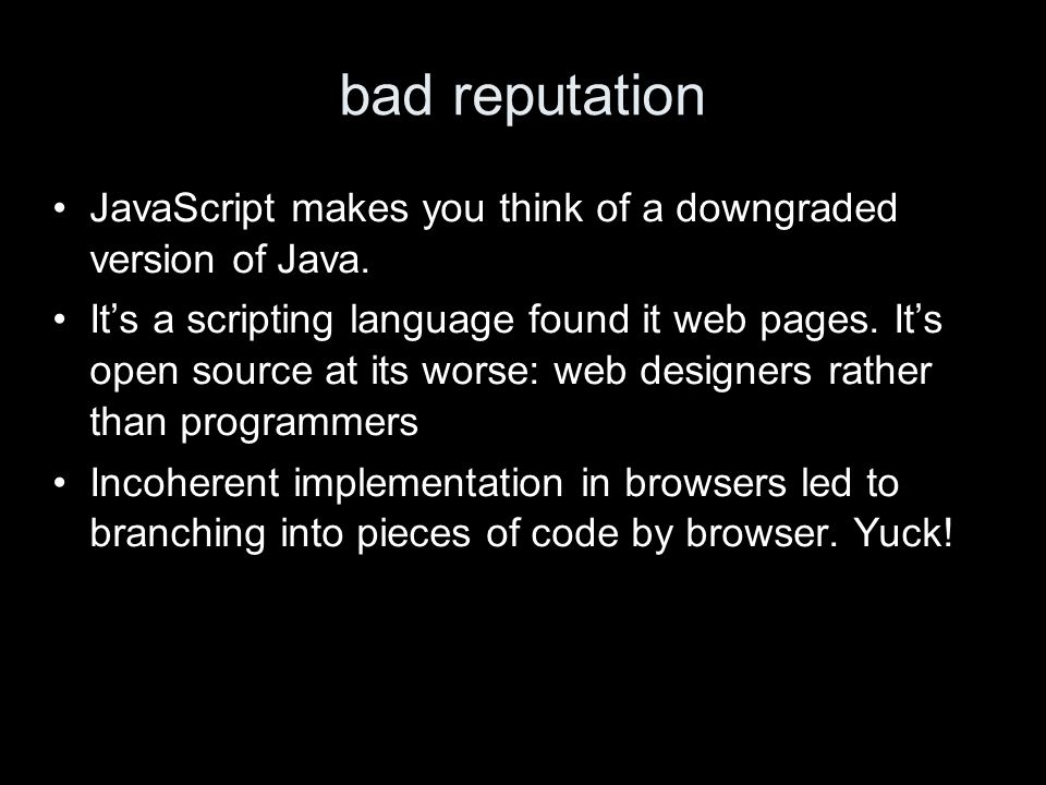 bad reputation JavaScript makes you think of a downgraded version of Java.
