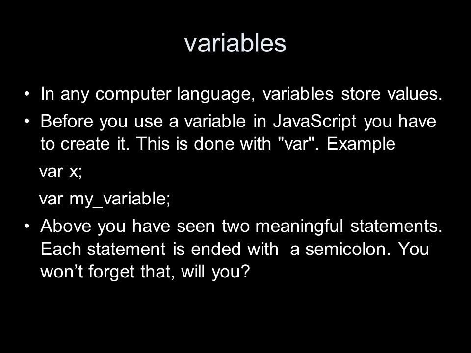 variables In any computer language, variables store values.