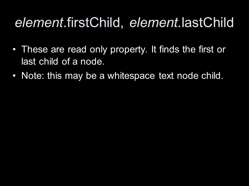 element.firstChild, element.lastChild These are read only property.