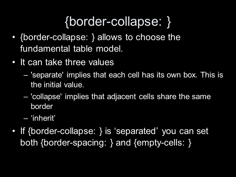 {border-collapse: } {border-collapse: } allows to choose the fundamental table model.