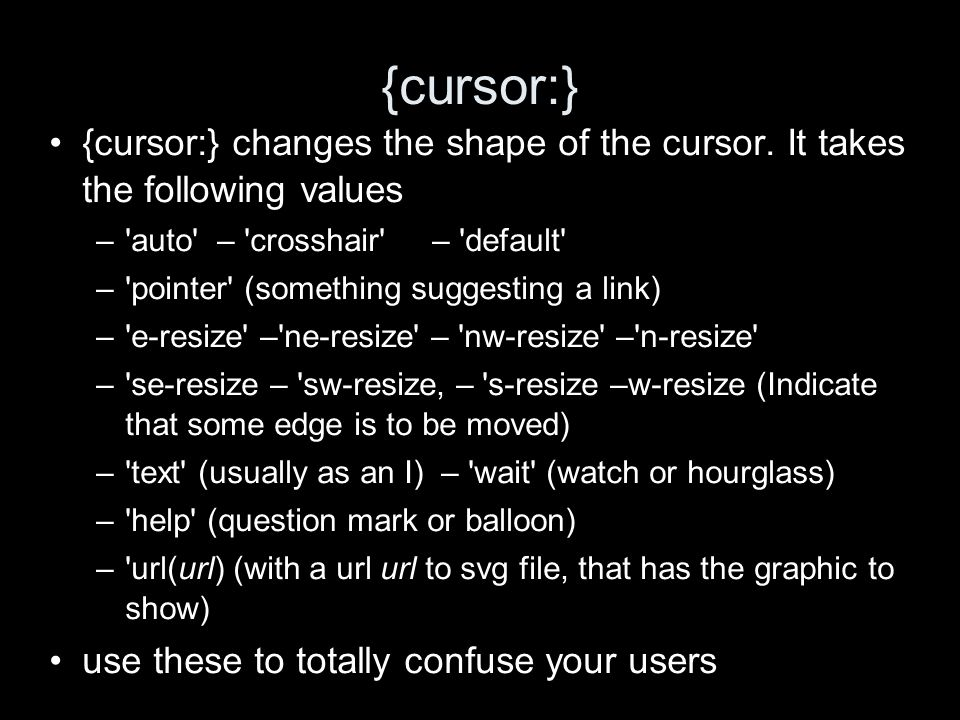 {cursor:} changes the shape of the cursor.