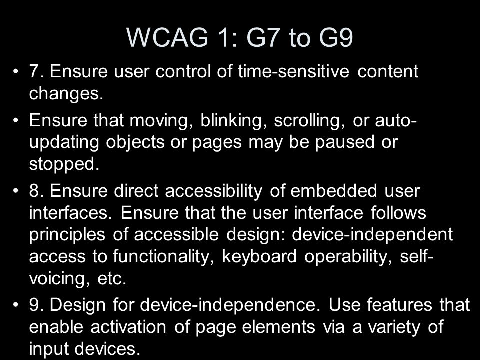 WCAG 1: G7 to G9 7. Ensure user control of time-sensitive content changes.