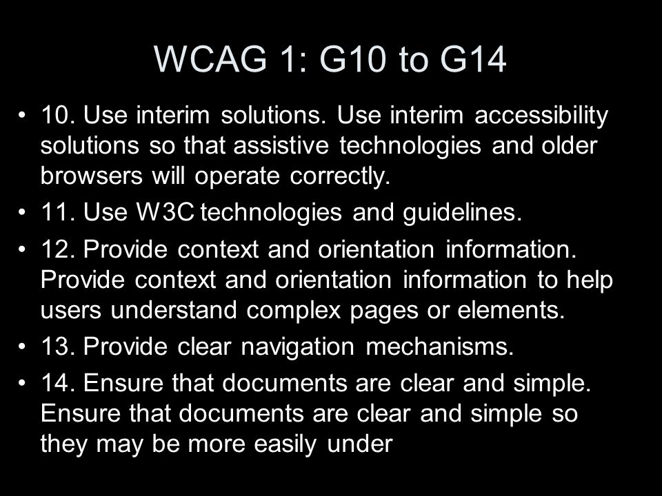 WCAG 1: G10 to G14 10. Use interim solutions.