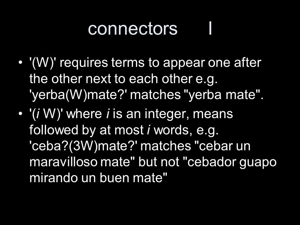 connectorsI (W) requires terms to appear one after the other next to each other e.g.