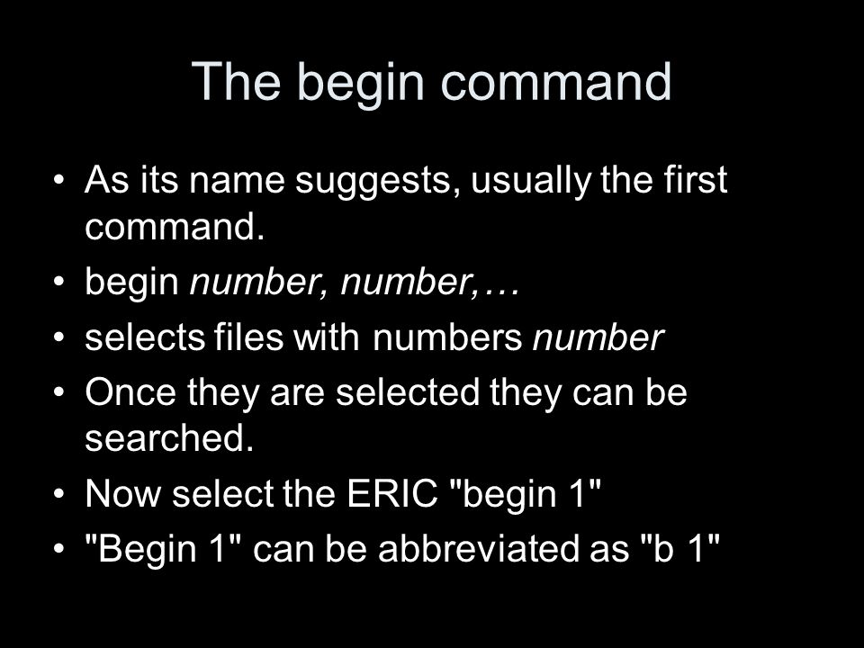 The begin command As its name suggests, usually the first command.