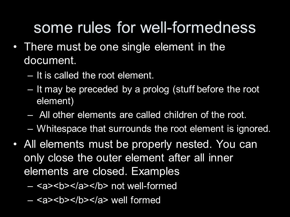 some rules for well-formedness There must be one single element in the document.