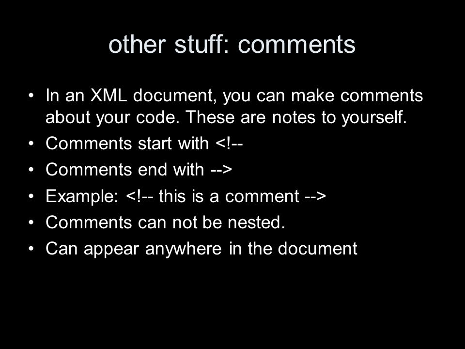 other stuff: comments In an XML document, you can make comments about your code.