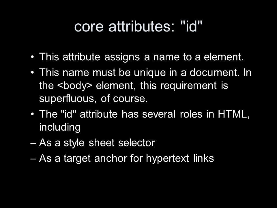 core attributes: id This attribute assigns a name to a element.