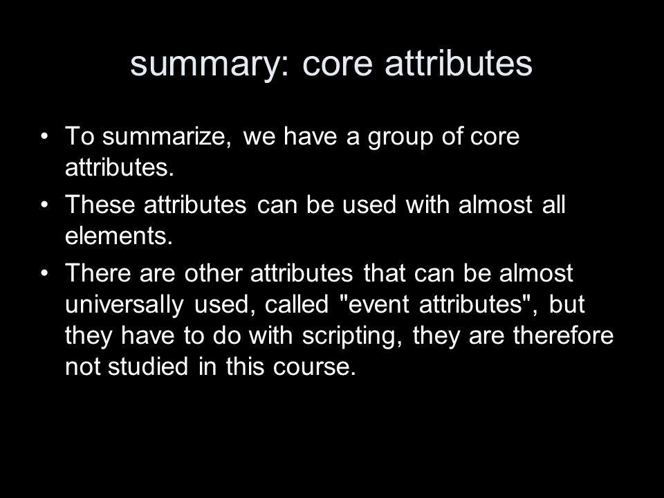summary: core attributes To summarize, we have a group of core attributes.