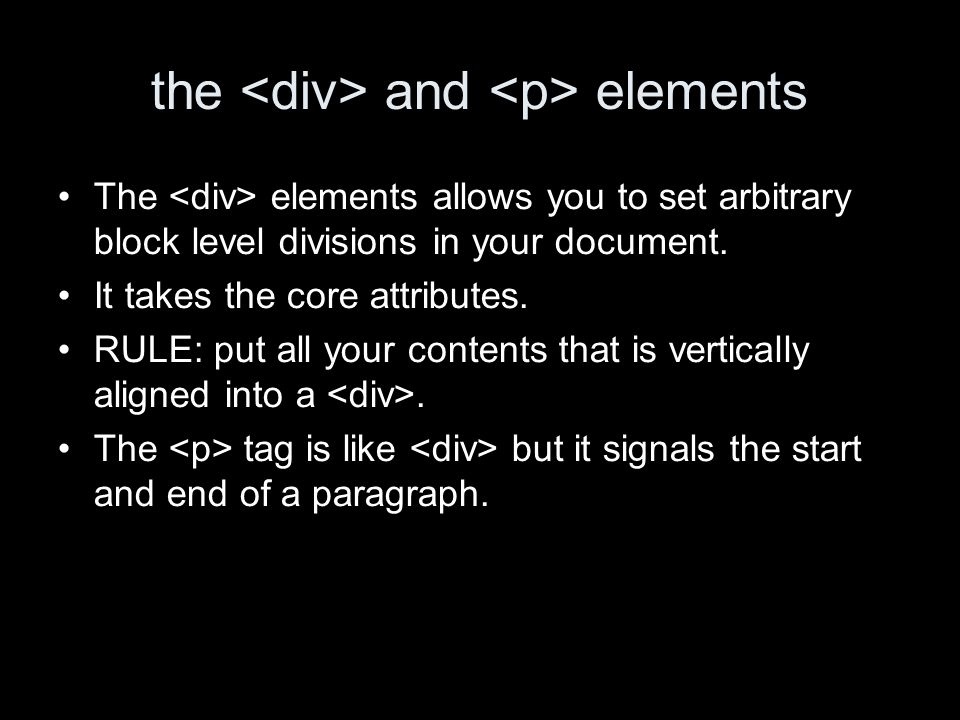 the and elements The elements allows you to set arbitrary block level divisions in your document.