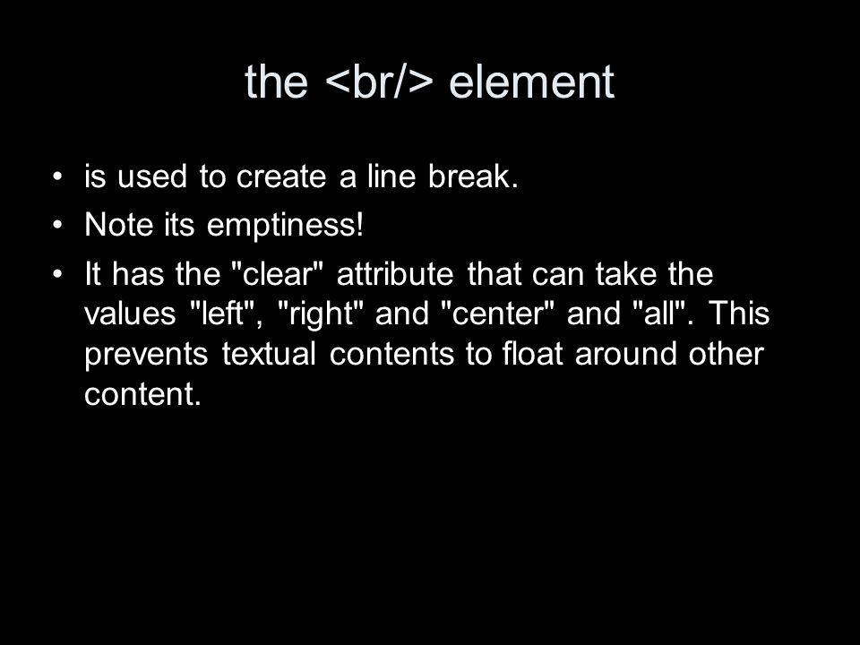 the element is used to create a line break. Note its emptiness.