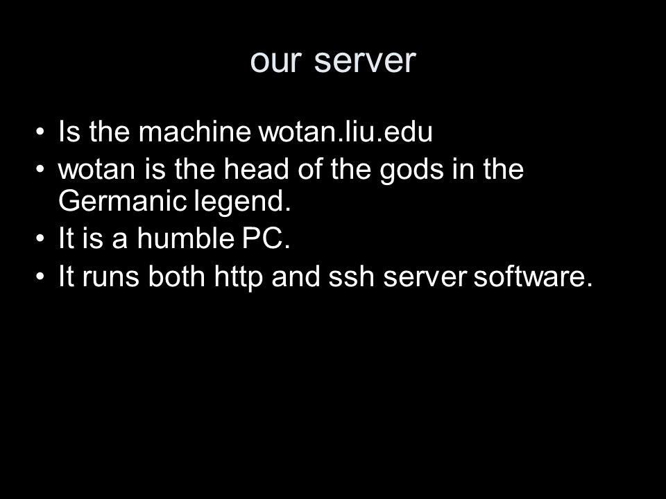 our server Is the machine wotan.liu.edu wotan is the head of the gods in the Germanic legend.