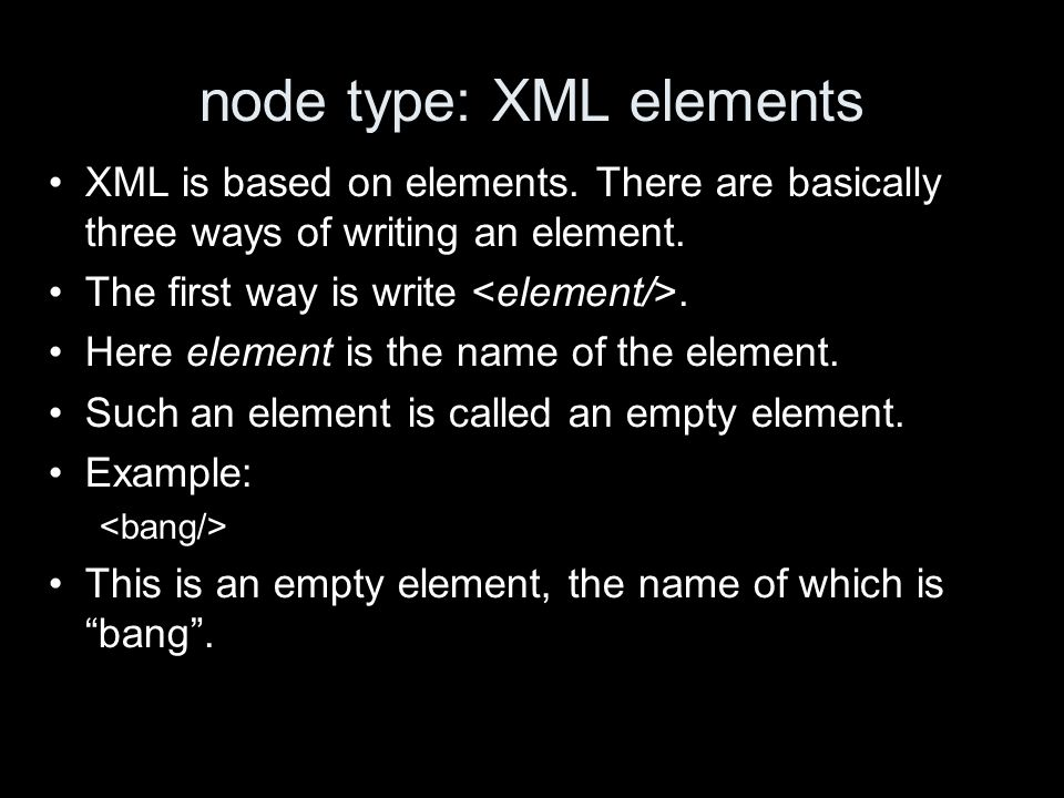 node type: XML elements XML is based on elements.
