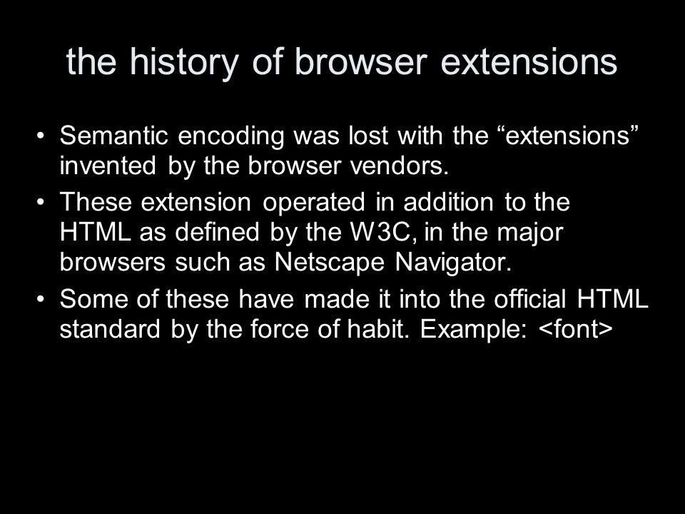 the history of browser extensions Semantic encoding was lost with the extensions invented by the browser vendors.