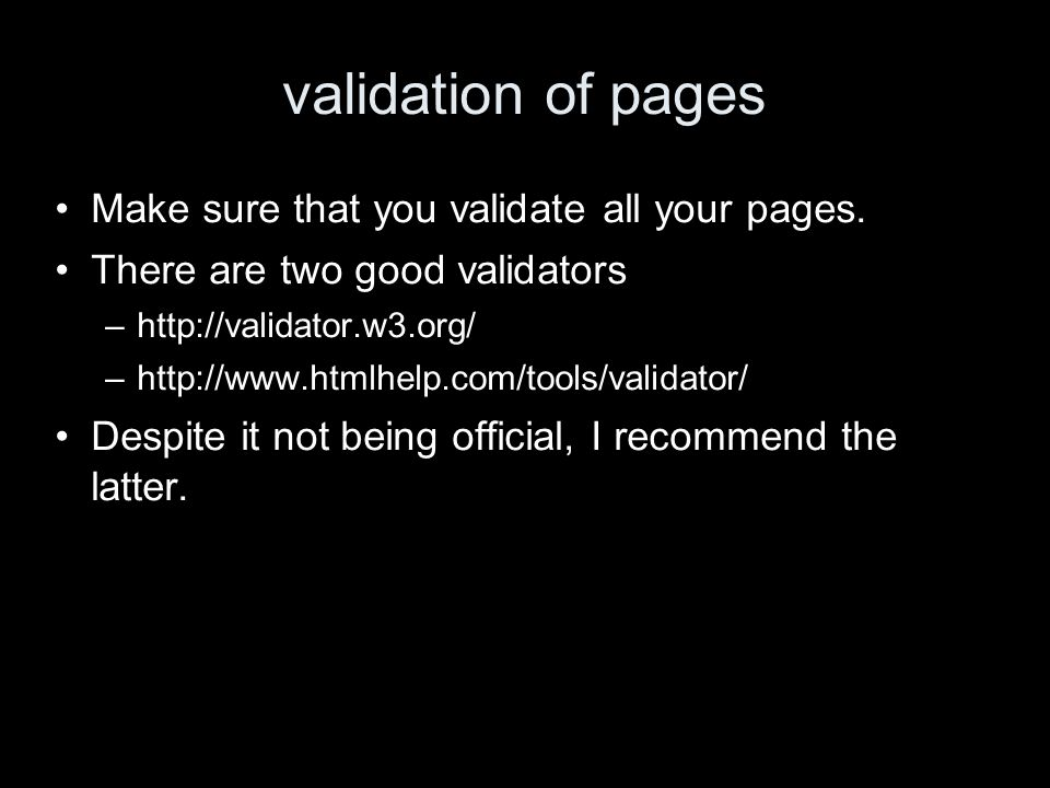 validation of pages Make sure that you validate all your pages.