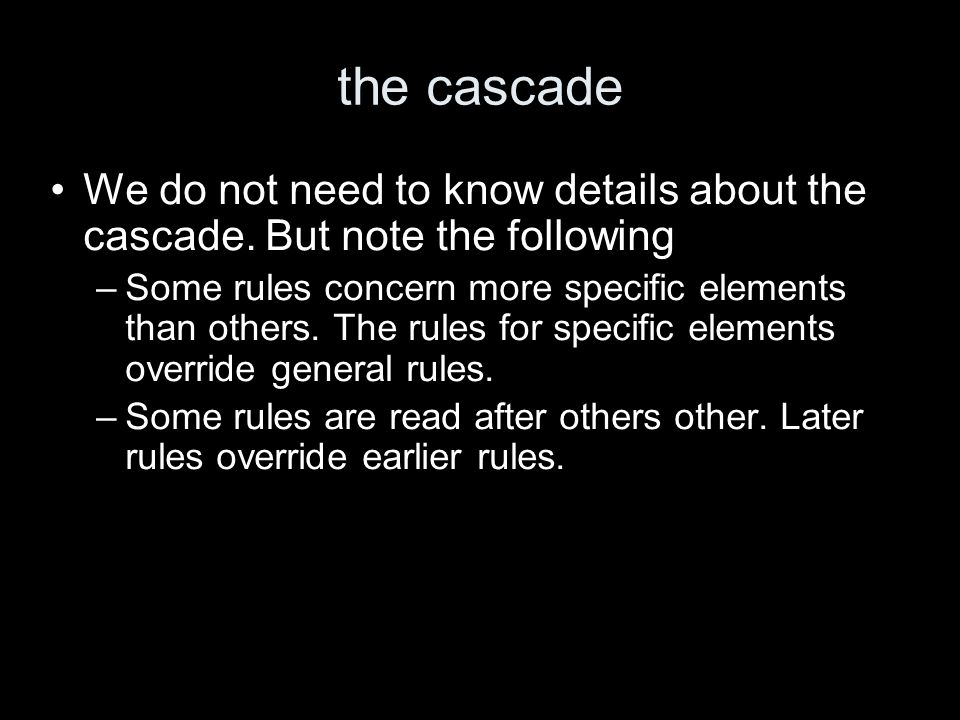 the cascade We do not need to know details about the cascade.