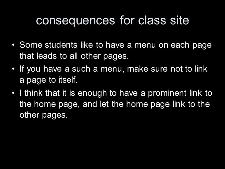 consequences for class site Some students like to have a menu on each page that leads to all other pages.