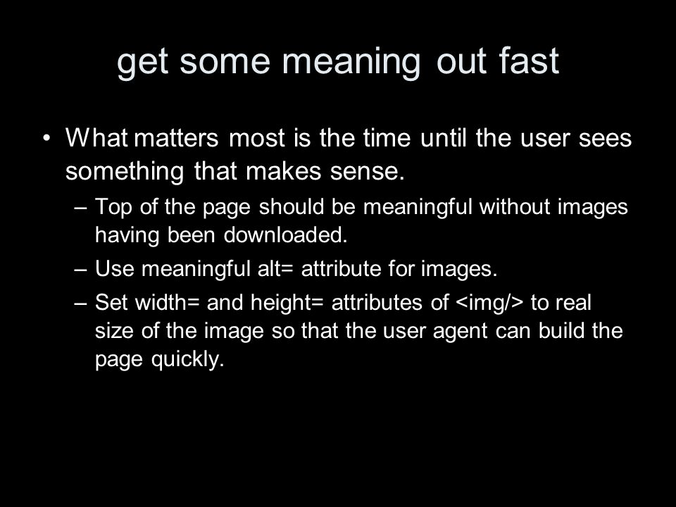 get some meaning out fast What matters most is the time until the user sees something that makes sense.
