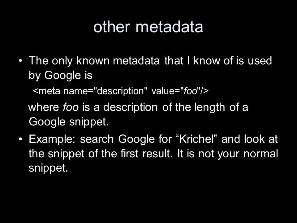 other metadata The only known metadata that I know of is used by Google is where foo is a description of the length of a Google snippet.