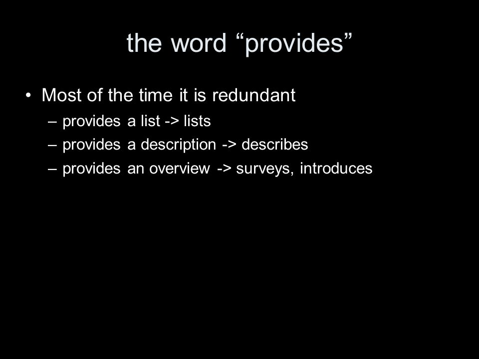the word provides Most of the time it is redundant –provides a list -> lists –provides a description -> describes –provides an overview -> surveys, introduces