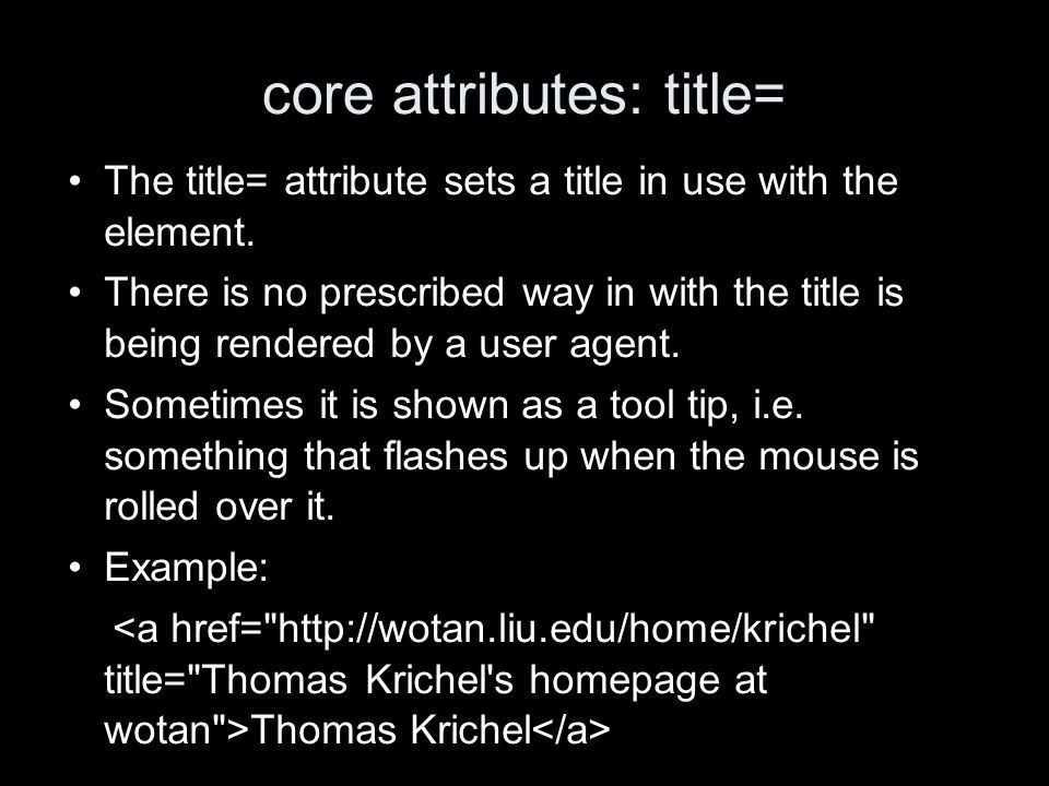 core attributes: title= The title= attribute sets a title in use with the element.