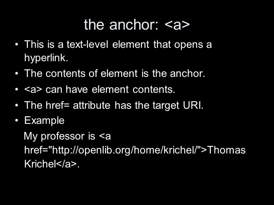 the anchor: This is a text-level element that opens a hyperlink.