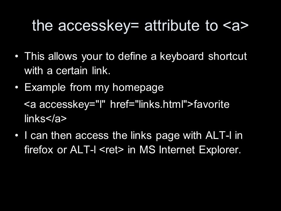 the accesskey= attribute to This allows your to define a keyboard shortcut with a certain link.