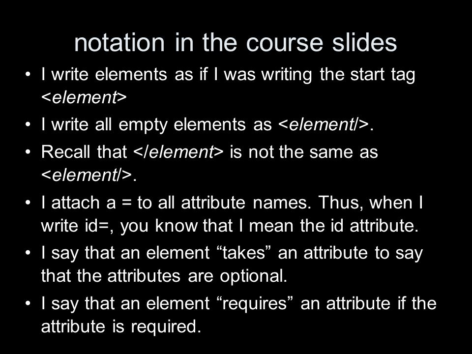 notation in the course slides I write elements as if I was writing the start tag I write all empty elements as.