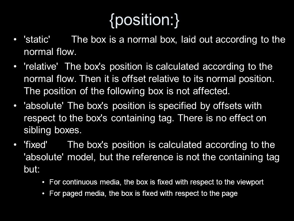 {position:} static The box is a normal box, laid out according to the normal flow.